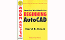 Exercise Workbook for Beginning AutoCAD 2005
